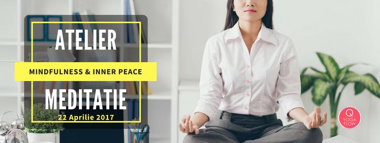 Atelier Meditatie – Mindfulness & Inner Peace (22 Aprilie)